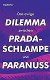 Das ewige Dilemma zwischen Pradaschlampe und Paranuss