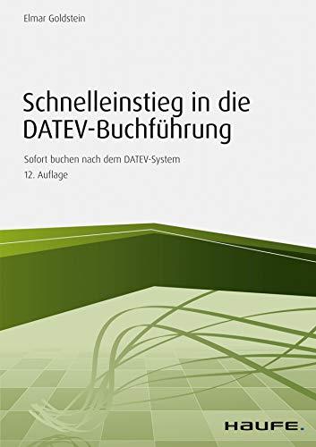 Schnelleinstieg in die DATEV-Buchführung: Sofort buchen nach dem DATEV-System (Haufe Fachbuch)