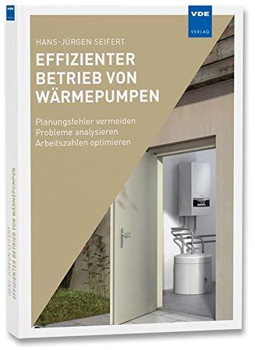 Effizienter Betrieb von Wärmepumpen: Planungsfehler vermeiden – Probleme analysieren – Arbeitszahlen optimieren