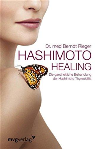 Hashimoto Healing: Die ganzheitliche Behandlung der Hashimoto-Thyreoiditis