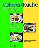 Vollwertküche für Genießer: 250 Rezepte für die gesunde Ernährung