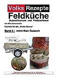 Volksrezepte Feldküche/Volksrezepte Band 4 - more than Gulasch: 30 neue Rezepte für Gulaschkanone und Feldküche