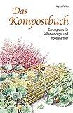 Das Kompostbuch: Gartenpraxis für Selbstversorger und Hobbygärtner
