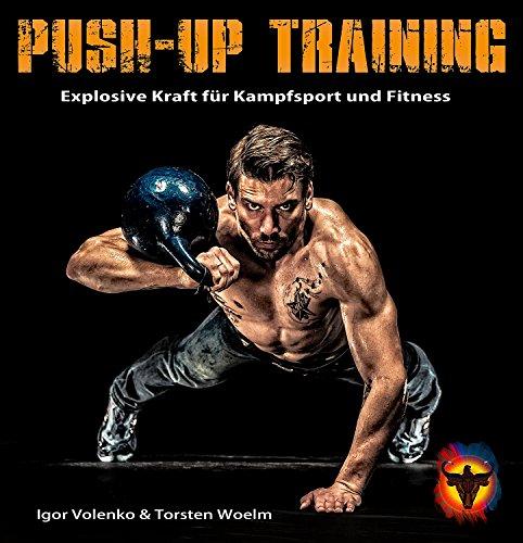 Push-up Training: Das Buch der Liegestütze. Explosive Kraft für Kampfsport und Fitness