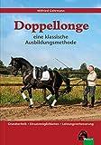 Doppellonge - eine klassische Ausbildungsmethode: Grundtechnik - Einsatzmöglichkeiten - Leistungsverbesserung (Edition Pferd)