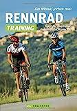 Rennrad-Training: Trainingskonzepte und Workouts für Grundlagentraining, Radmarathon- und Alpencross-Vorbereitung: Topfit für: Hausrunde, Radmarathon, Alpencross