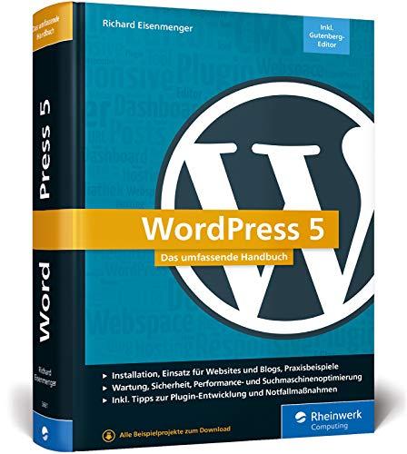 WordPress 5: Das umfassende Handbuch. Vom Einstieg bis zu fortgeschrittenen Themen: WordPress-Themes, Plug-ins, SEO, Sicherheit u.v.m. - Ausgabe 2019