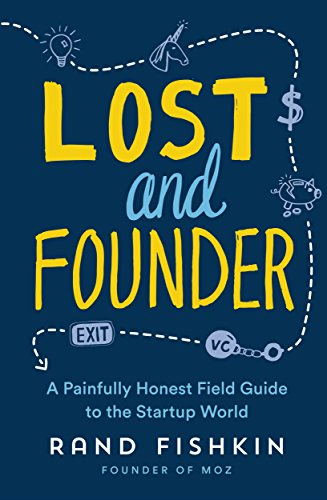 Lost and Founder: A Painfully Honest Field Guide to the Startup World