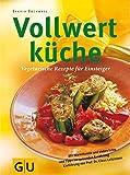 Vollwertküche: Vegetarische Rezepte für Einsteiger (GU Altproduktion)