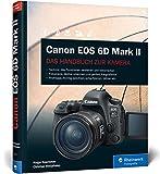 Canon EOS 6D Mark II: Das Handbuch zur Kamera - Alle Funktionen verstehen und beherrschen