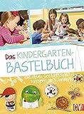 Das Kindergarten-Bastelbuch: Kreatives Gestalten mit Kindern ab 3 Jahren
