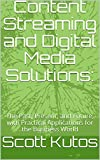 Content Streaming and Digital Media Solutions: : The Past, Present, and Future,  with Practical Applications for the Business World (English Edition)