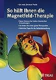 So hilft Ihnen die Magnetfeld-Therapie: Neue Chancen bei über 60 Erkrankungen. Schonend und ohne Nebenwirkungen. Wie Sie die Magnetfeld-Therapie zu Hause optimal nutzen