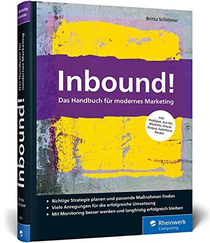 Inbound!: Das Handbuch für modernes Marketing. Mit vielen Best Practices für alle gängigen Marketing-Automationssysteme