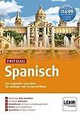 First Class Spanisch: Der komplette Sprachkurs für Anfänger und Fortgeschrittene