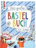 Das große Bastelbuch für Jungs: Über 60 coole Ideen von Ritter bis Rennwagen