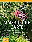 Immergrüne Gärten: Ganzjährige Pracht mit Rhododendron, Buchs & Co (GU Ratgeber Gartengestaltung)