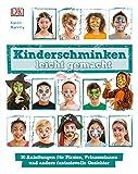 Kinderschminken leicht gemacht: 30 Anleitungen für Piraten, Prinzessinnen und andere fantasievolle Gesichter
